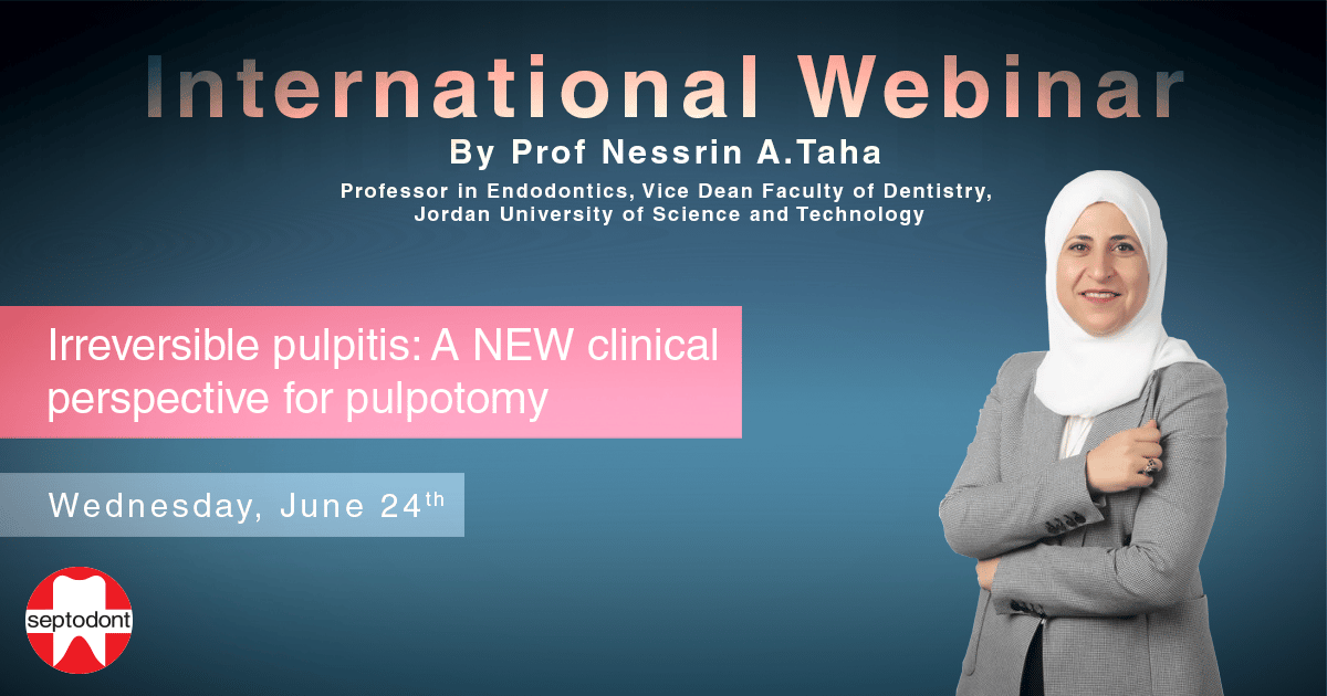 Prof. Nessrin Taha - IRREVERSIBLE PULPITIS : a NEW clinical perspective for pulpotomy