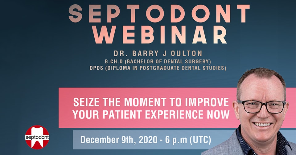 SEIZE THE MOMENT TO IMPROVE YOUR PATIENT EXPERIENCE NOW ! Dr. Oulton